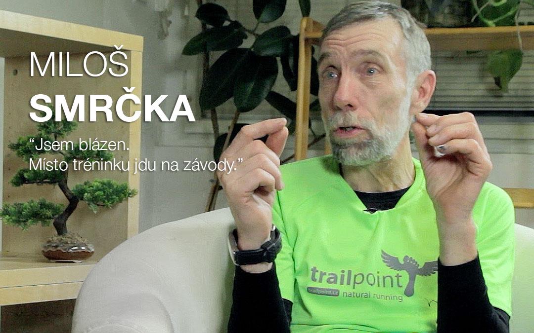 Miloš Smrčka: Jsem blázen. Místo tréninku jdu na závod.